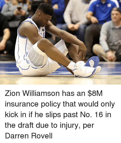 Insurance, Zion, and Policy: Zion Williamson has an $8M insurance policy that would only kick in if he slips past No. 16 in the draft due to injury, per Darren Rovell
