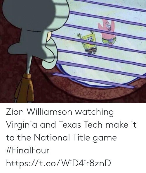 Sports, Game, and Texas: Zion Williamson watching Virginia and Texas Tech make it to the National Title game #FinalFour https://t.co/WiD4ir8znD