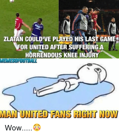 knee injury: ZLATAN COULDIVE PLAYED HISLAS  FOR UNITED AFTER SUFFERING A  HORRENDOUS KNEE INJURY  MEMEEUROOTBALL  MAN UNITED FA  RIGHT NOW Wow.....😳