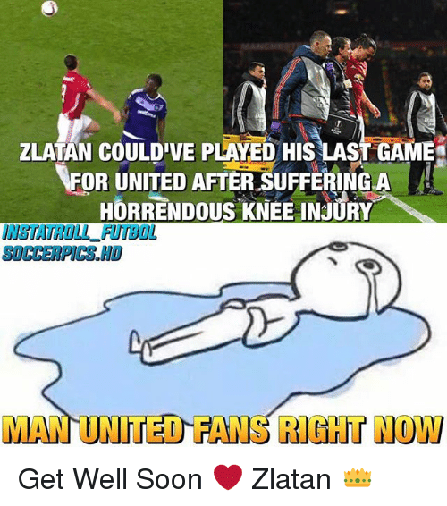 Memes, Soon..., and United: ZLATAN E PLAEo His LAST GAM  FOR UNITED AFTER SUFFERINGLA  HORRENDOUS KNEE INJURY  MAN UNITED HANG RIGHT NOW Get Well Soon ❤️ Zlatan 👑