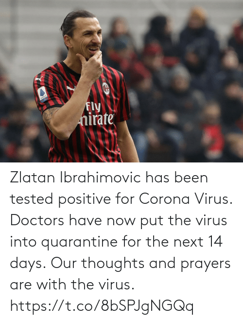 thoughts: Zlatan Ibrahimovic has been tested positive for Corona Virus. Doctors have now put the virus into quarantine for the next 14 days.  Our thoughts and prayers are with the virus. https://t.co/8bSPJgNGQq