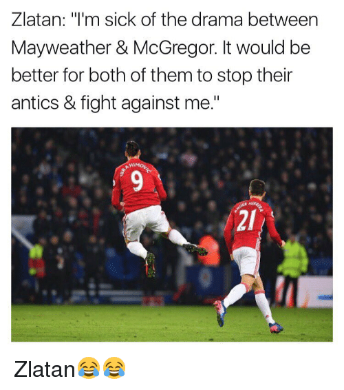"""Antic: Zlatan  m sick of the drama between  Mayweather & McGregor. It would be  better for both of them to stop their  antics & fight against me.""""  MIMOL Zlatan😂😂"""