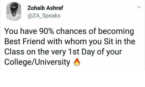 Best Friend, College, and Memes: Zohaib Ashraf  @ZA_Speaks  You have 90% chances of becoming  Best Friend with whom you Sit in the  Class on the very 1st Day of your  College/University