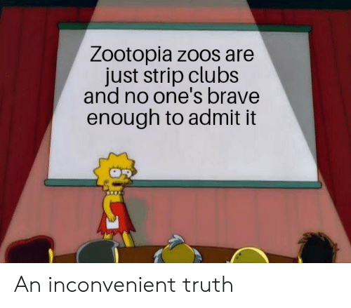 admit it: Zootopia zoos are  just strip clubs  and no one's brave  enough to admit it An inconvenient truth