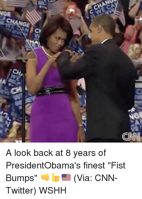 "Fist Bumping: zzma  CHANGE  CHANGE  WEC  N. Ch  CIM A look back at 8 years of PresidentObama's finest ""Fist Bumps"" 👊👍🇺🇸 (Via: CNN-Twitter) WSHH"